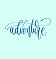 adventure - hand lettering inscription word vector image