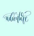 adventure - hand lettering inscription word vector image
