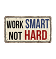 work smart not hard vintage rusty metal sign vector image