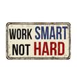 work smart not hard vintage rusty metal sign vector image vector image