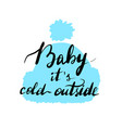 lettering inscription baby its cold vector image