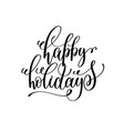 happy holidays hand lettering positive quote to vector image vector image