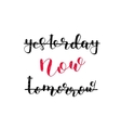 Yesterday now tomorrow Brush lettering vector image vector image