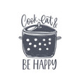 cook eat and be happy lettering handwritten on vector image vector image