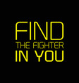 find the fighter in you motivation quote vector image vector image