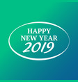 happy new year 2019 sign on the color bacgkround vector image vector image