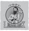 true lumberjack label design poster vector image vector image