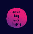 motivation quote dream big work hard poster vector image