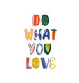 do what you love hand drawn lettering vector image