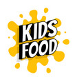kids food poster with inscription on the vector image vector image
