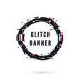 circle banner with distortion effect - glitch vector image vector image