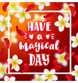 hand drawn calligraphy have a magical day vector image