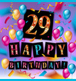 happy birthday 29 years anniversary vector image vector image