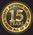 15 years happy birthday to you from all of us gold vector image