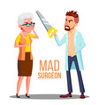 mad doctor surgeon with a saw in hand and scared vector image vector image