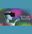 man wearing a virtual reality headset vr concept vector image vector image