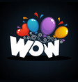 wow banner with color confetti and balloons vector image vector image