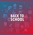 back to school concept different thin line icons vector image vector image