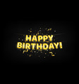 happy birthday the inscription from golden vector image
