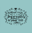 hand lettering and without faith it is impossible vector image vector image