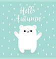 hello autumn rain drop polar white small little vector image vector image