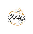 happy holidays inscription golden christmas ball vector image vector image
