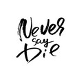 never say die hand drawn lettering vector image vector image