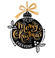 merry christmas everyone christmas ball and hand vector image vector image