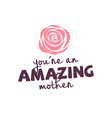 you re an amazing mother pink rose background vect vector image