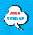 comic speech bubble with phrase happiness is vector image vector image