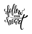 follow your heart hand drawn creative calligraphy vector image vector image