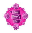 label with roses happy women day vector image vector image