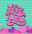 love you lettering phrase on colorful background vector image