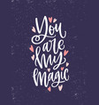 romantic message lettering you are my vector image