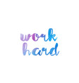 work hard watercolor hand written text positive vector image vector image