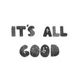 its all good - fun hand drawn nursery poster vector image vector image