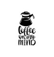 handwritten phrase of coffee on my mind vector image vector image