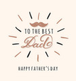 to the best dad lettering inscriptions for vector image vector image