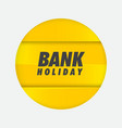 bank holiday poster design vector image vector image