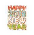 happy new year 2018 gingerbread cookie hand drawn vector image