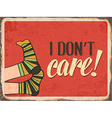 Retro metal sign I dont care vector image vector image