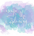 escape the ordinary- hand drawn motivational vector image