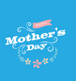 happy mothers day flower blue background i vector image vector image