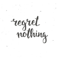 Regret nothing Hand drawn typography poster vector image vector image