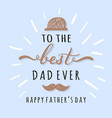 to the best dad ever lettering inscriptions for vector image vector image