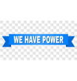 blue stripe with we have power text vector image vector image