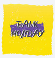 bank holiiday grunge background vector image vector image