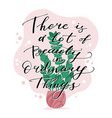 there is a lot of beauty in ordinary things vector image vector image