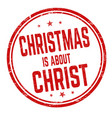 christmas is about christ sign or stamp vector image