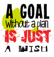 a goal without a plan is just a wish vector image